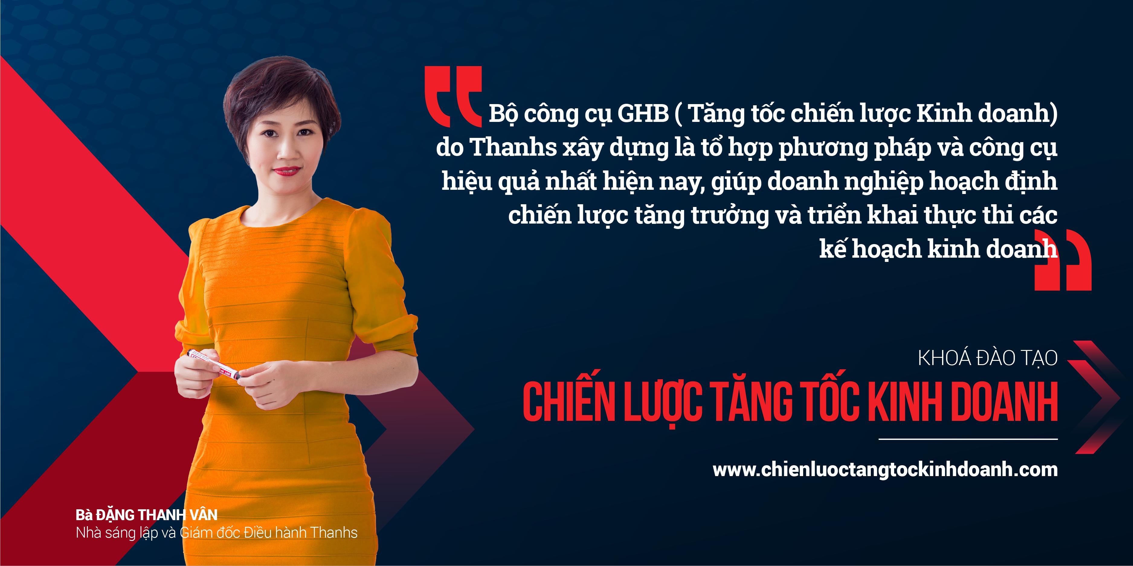 Chuyên gia Đặng Thanh Vân - Chiến lược Tăng tốc kinh doanh GHB - Thanhs